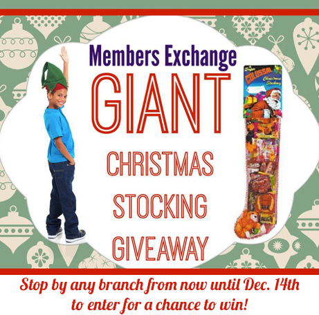 Members Exchange Giant Stocking Giveaway - stop by any branch from now until December 14th to enter for a chance to win!