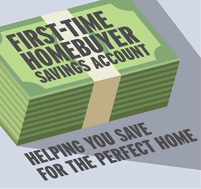 First-Time Homebuyer Savings Accounts help you save for the perfect home.