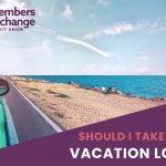 Should I Take Out a Vacation Loan | MECU | Jackson, MS